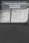 5 Tricks to Cure Spooky Basement Windows