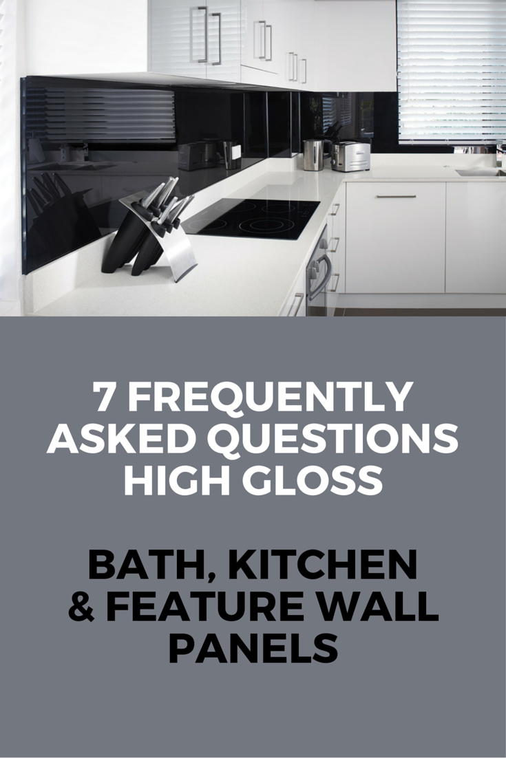 7 Frequently Asked Questions FAQ about High Gloss Kitchen Bathroom and Feature Wall Panels
