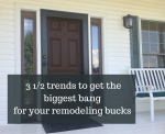3.5 Trends To Get the Biggest Bang for your Remodeling Bucks