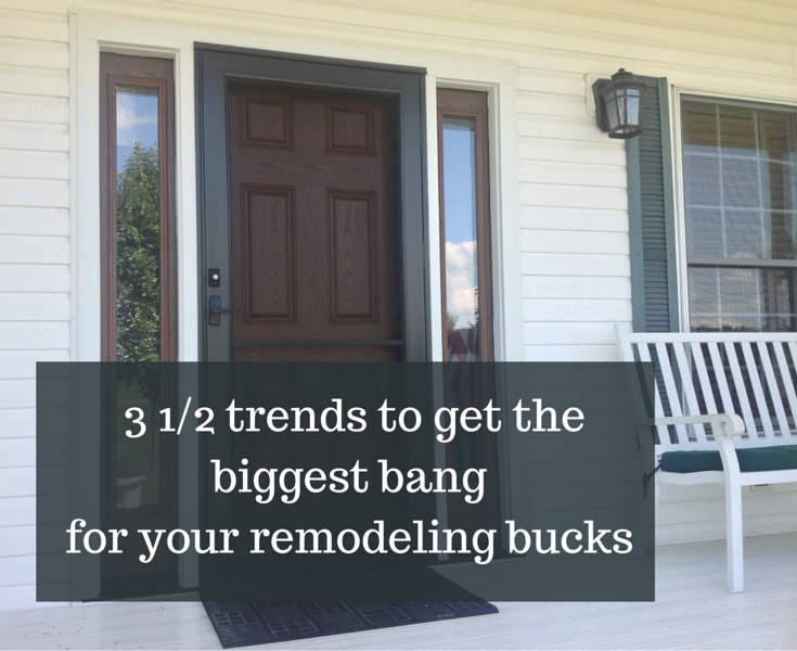 3 1/2 trends to get the biggest bang for your remodeling bucks from the 2016 cost/value report
