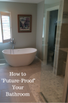 "How to ""Future-Proof"" Your Bathroom"