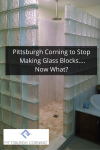 Pittsburgh Corning to Stop Glass Block Manufacturing – Now What?
