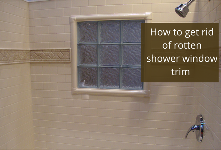 How to get rid of a nasty and rotten shower window trim