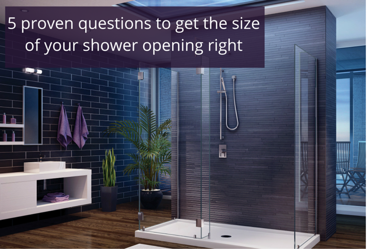 5 proven questions to get the size of your shower opening right