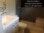 How to create a fun summer home feel in your 5' x 8' bathroom