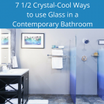 7 ½ Crystal-Cool Ways to Use Glass in a Contemporary Bathroom