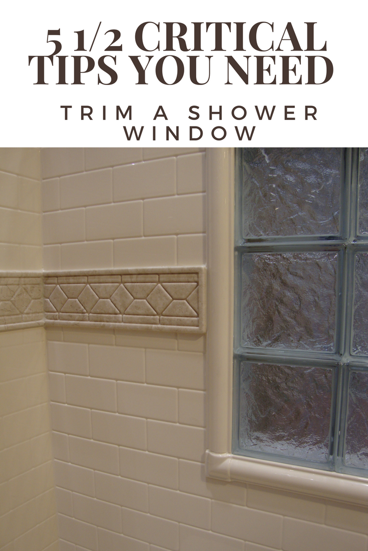 5 1/2 Critical Tips You Need to Successfully Trim a Shower Window