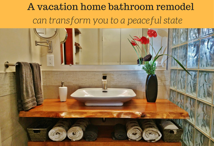 A vacation home bathroom remodel can transform you to a peaceful state