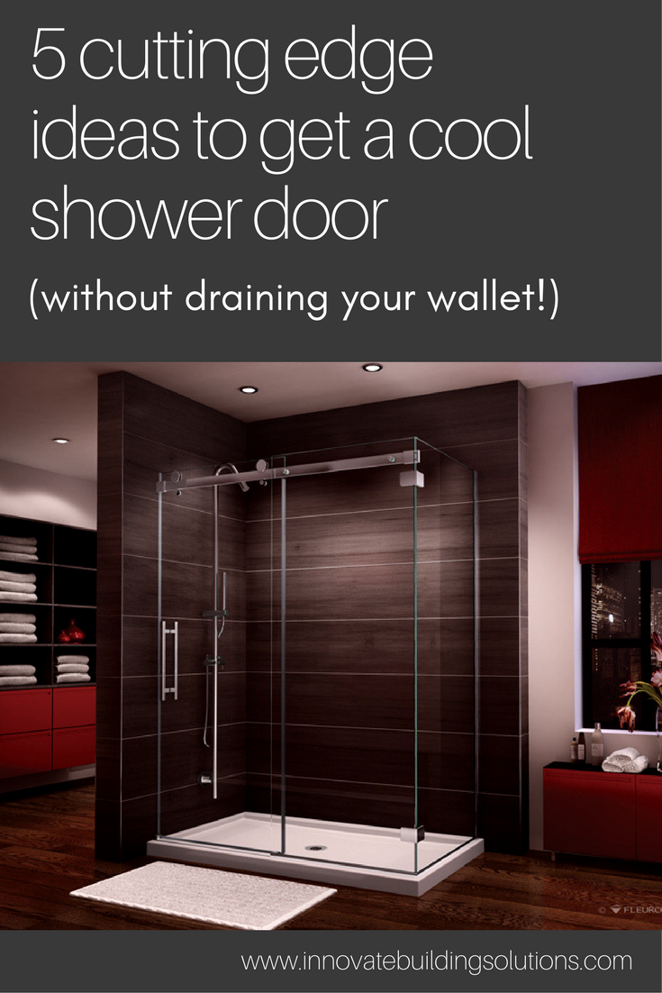 5 cutting edge ideas to get a cool shower door without draining your wallet | Innovate Building Solutions
