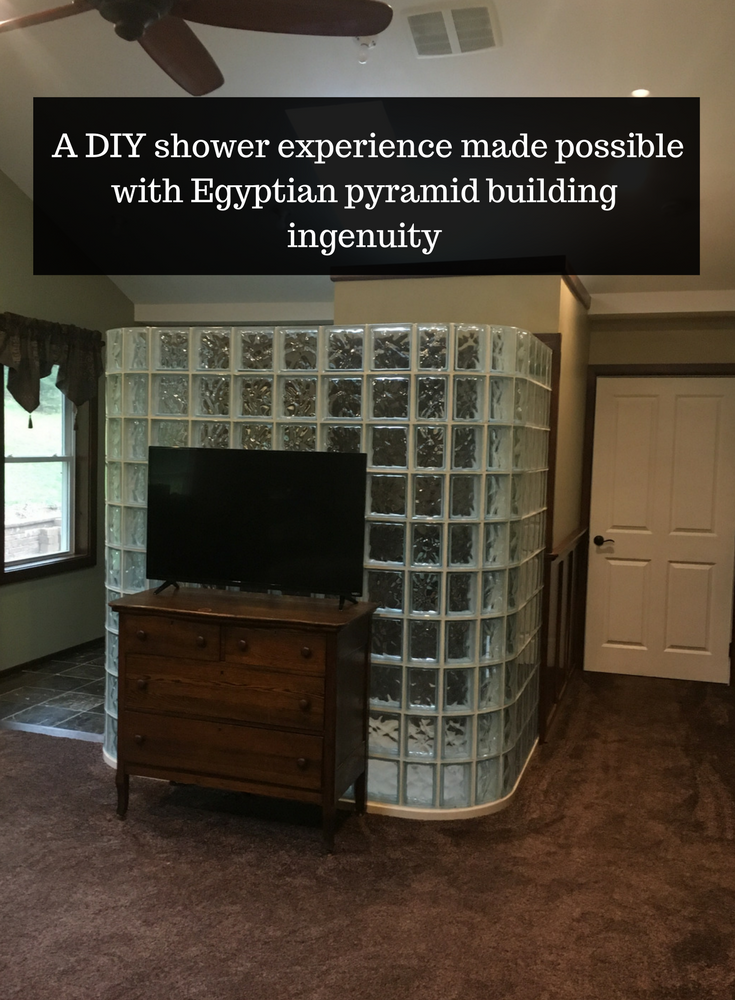 A DIY glass block shower experience made possible with Egyptian pyramid building ingenuity
