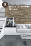 5 Cutting-Edge Ideas to Use 3D Textured Designs in Your Home Today