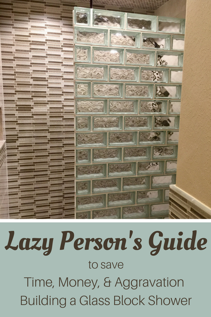 The Lazy Person's Guide to Save Time, Money & Aggravation Building a Glass Block Shower