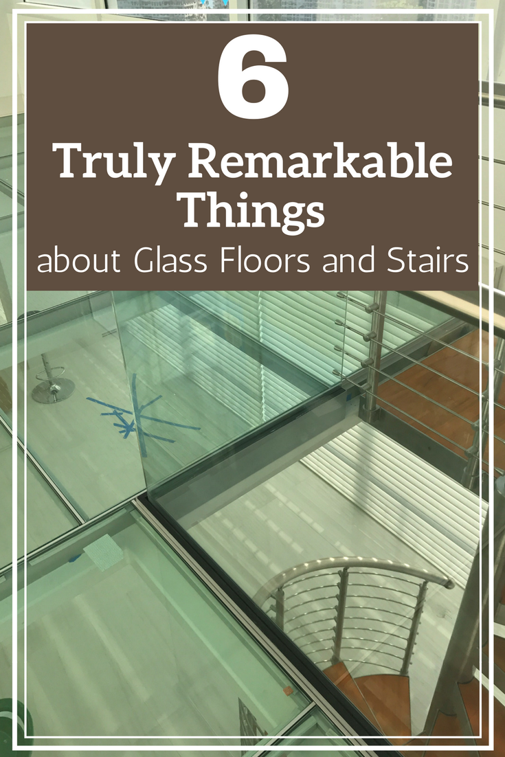 6 Truly Remarkable Things about Glass Floors and Stairs