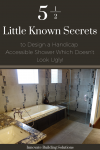 5 ½ Little Known Secrets to Design a Handicap Accessible Shower Which Doesn't Look Ugly!