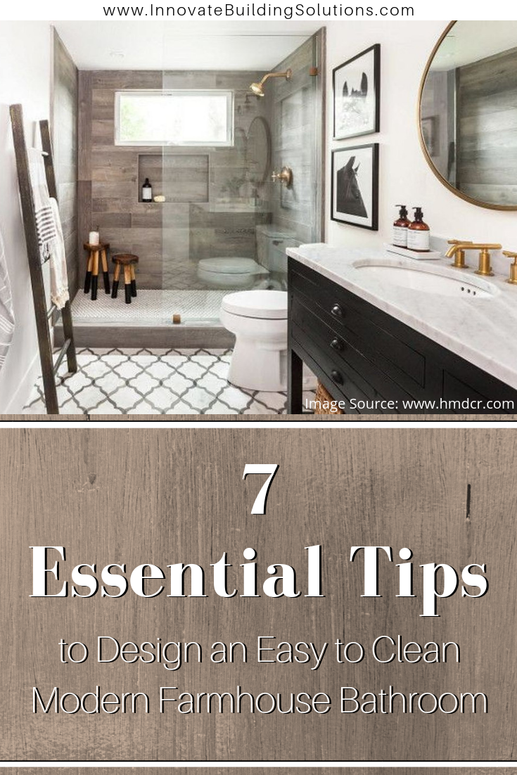 7 essential tips to design an easy to clean modern farmhouse bathroom | Innovate Building Solutions | #ModernFarmHouse #FarmHouse #ContemporaryHomes #InteriorDesign