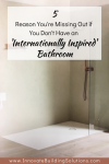 5 Reasons You're Missing Out if you Don't Have an 'Internationally-Inspired' Bathroom