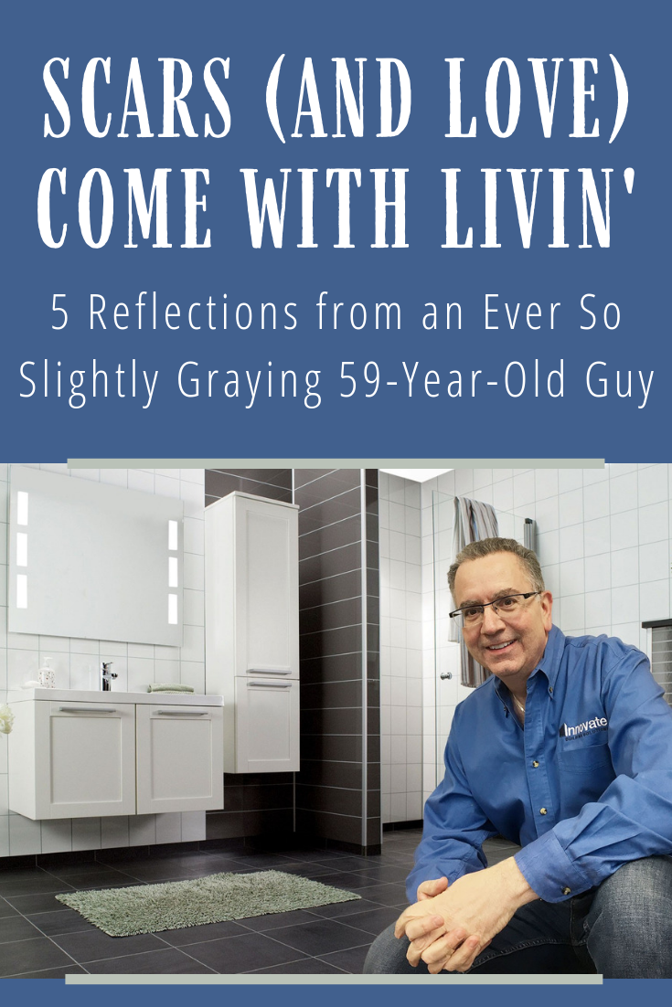 Scars Come with Livin' – 5 Reflections from an Ever So Slightly Graying 59-Year-Old Guy