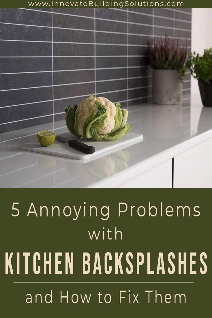 5 annoying problems with kitchen backsplashes and how to fix them | Innovate Building Solutions | #KitchenBacksplash #DIYKitchenBacksplash #KitchenDesign #KitchenRemodel