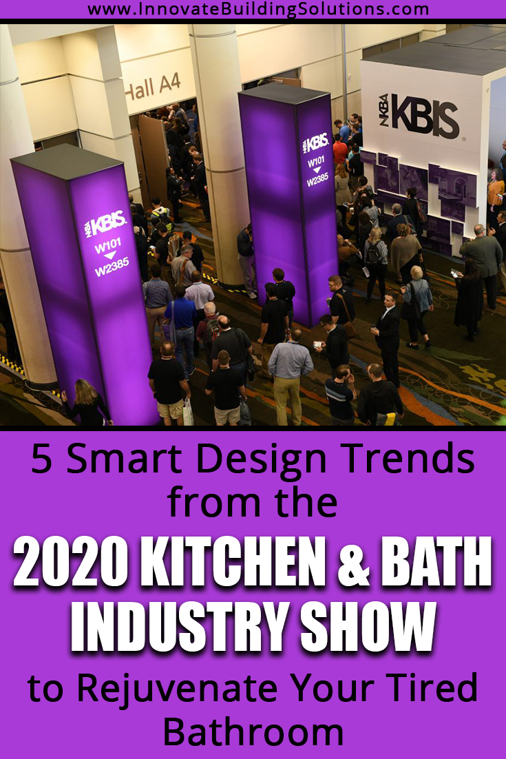 5 Smart Design Bathroom Design Trends from the 2020 Kitchen & Bath Industry Show to Rejuvenate Your Tired Space