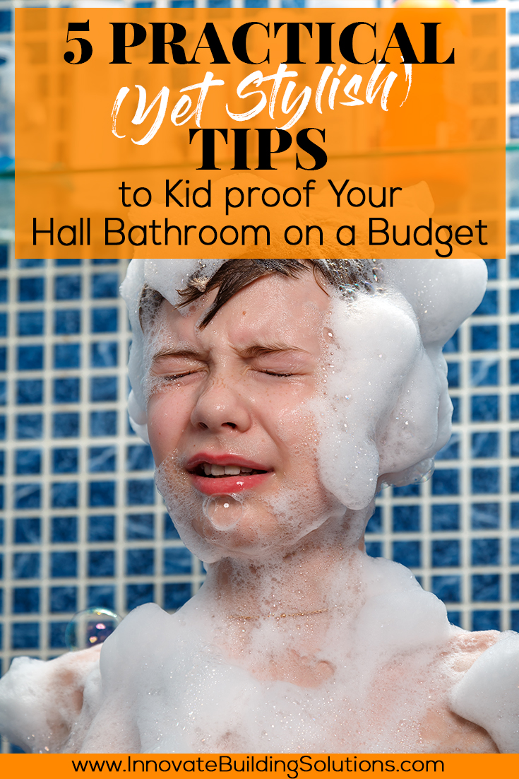 5 Practical (Yet Stylish) Tips to Kid Proof Your Hall Bathroom on a Budget