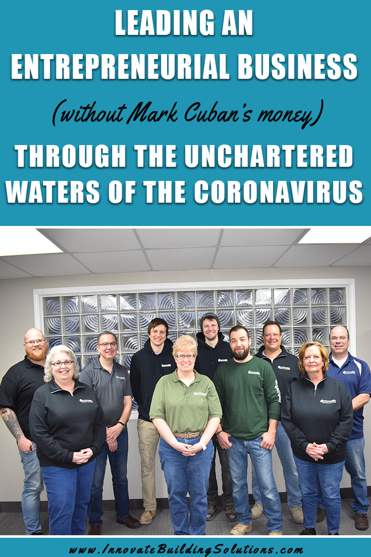 Leading an entrepreneurial business (without Mark Cuban's money) through the unchartered waters of the Coronavirus