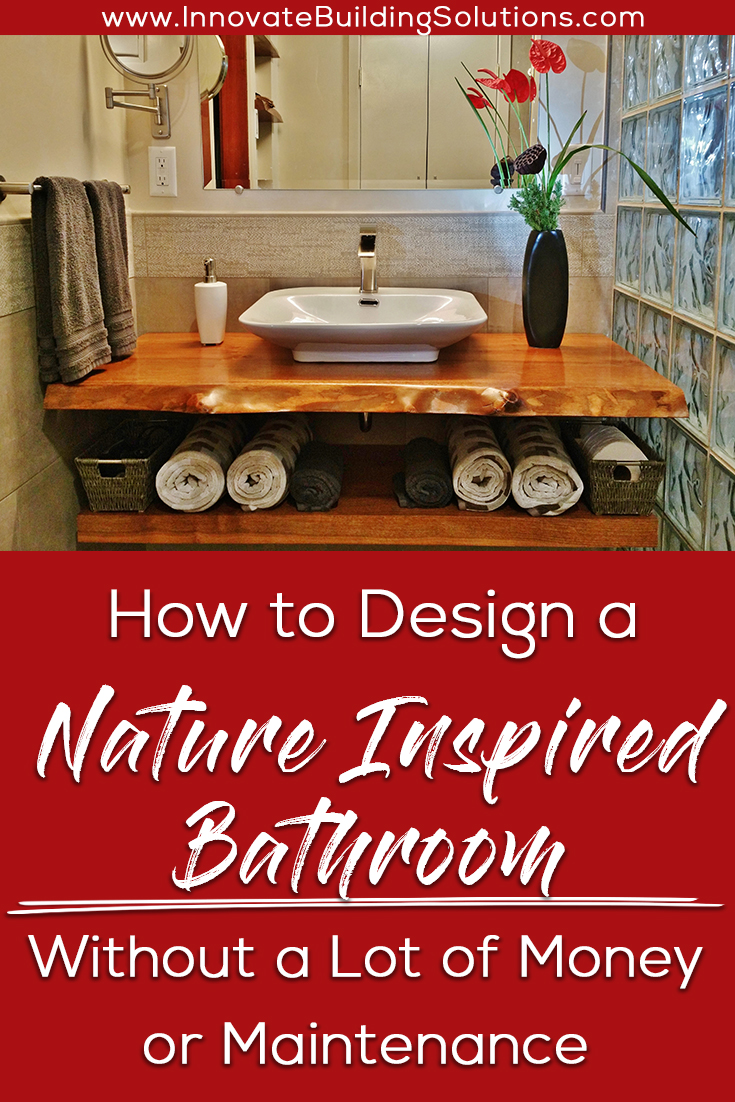 How to Design a Nature Inspired Bathroom Without a Lot of Money or Maintenance