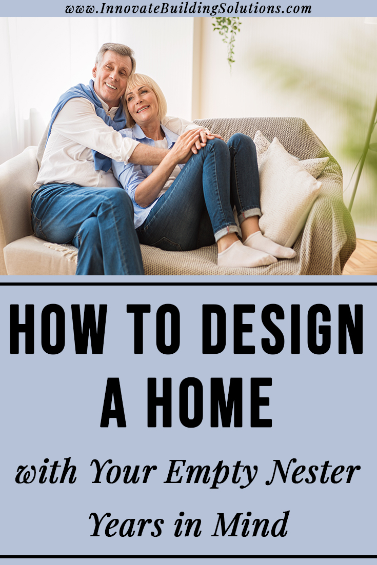 How to Design a Home with Your Empty Nester Years in Mind
