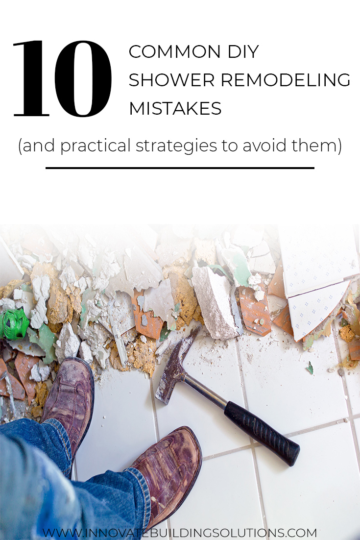 10 Common DIY Shower Remodeling Mistakes (and practical strategies to avoid them)