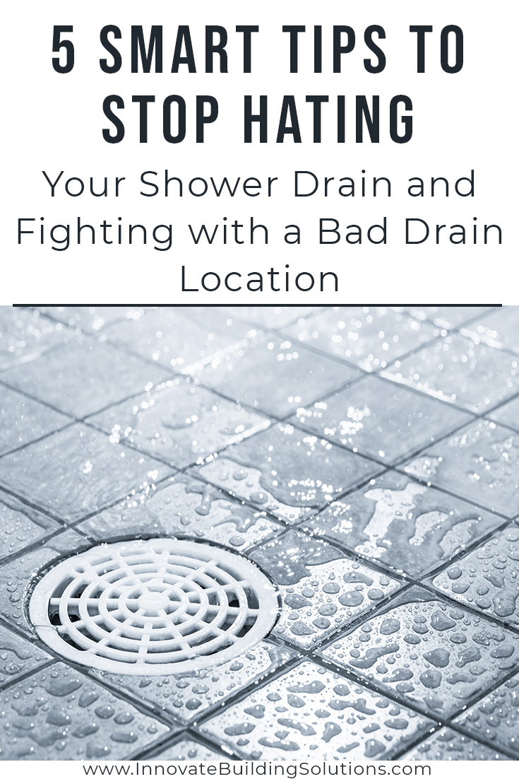 5 Smart Tips to STOP HATING Your Shower Drain and Fighting with a Bad Drain Location